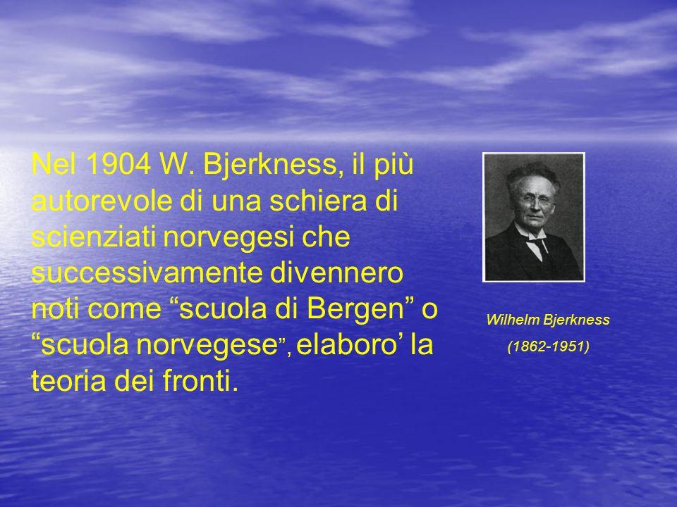 Wilhelm Bjerkness (1862-1951) Nel 1904 W. Bjerkness, il più autorevole di una schiera di scienziati norvegesi che successivamente divennero noti come