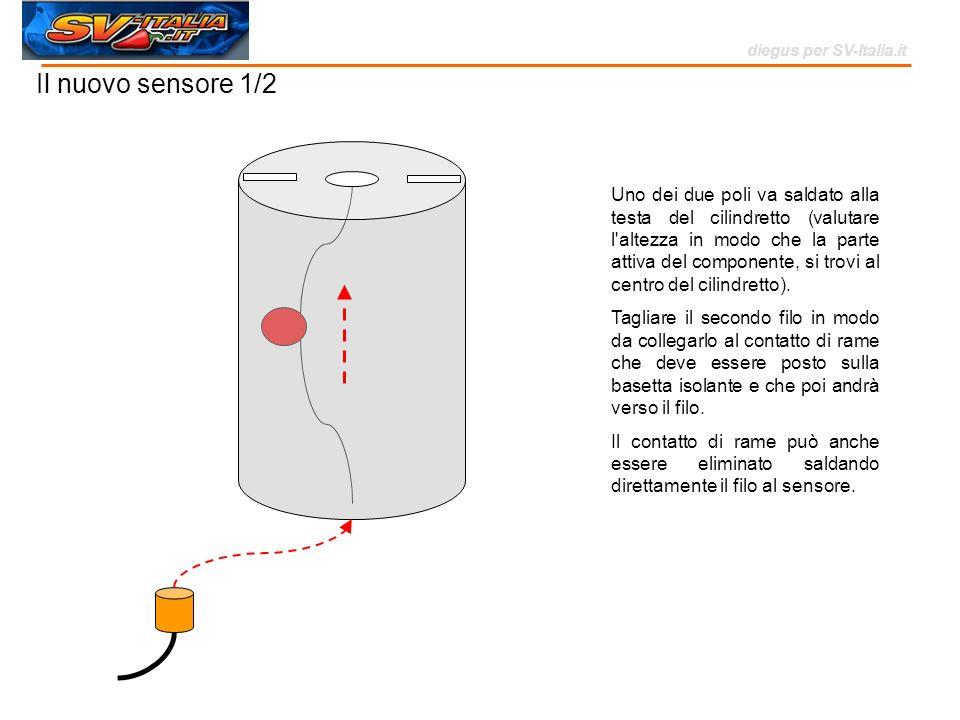 Il nuovo sensore 1/2 Uno dei due poli va saldato alla testa del cilindretto (valutare l'altezza in modo che la parte attiva del componente, si trovi a