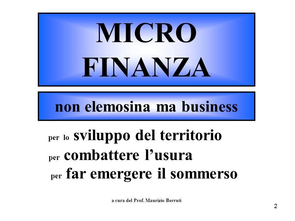 2 MICRO FINANZA a cura del Prof. Maurizio Berruti non elemosina ma business per lo sviluppo del territorio per combattere lusura per far emergere il s