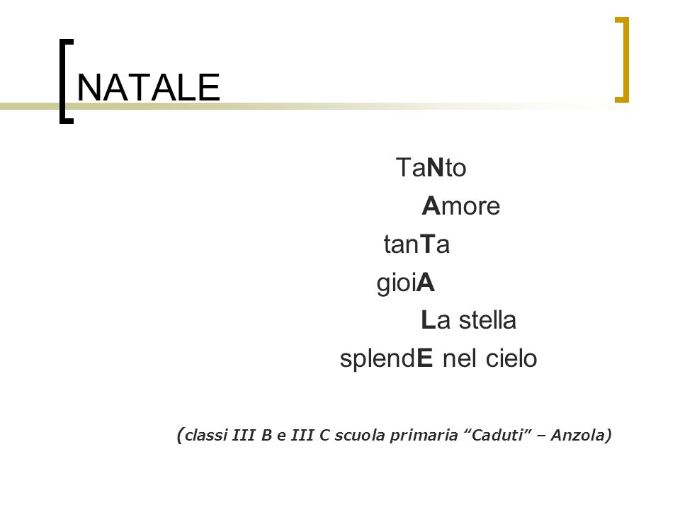 NATALE TaNto Amore tanTa gioiA La stella splendE nel cielo ( classi III B e III C scuola primaria Caduti – Anzola)