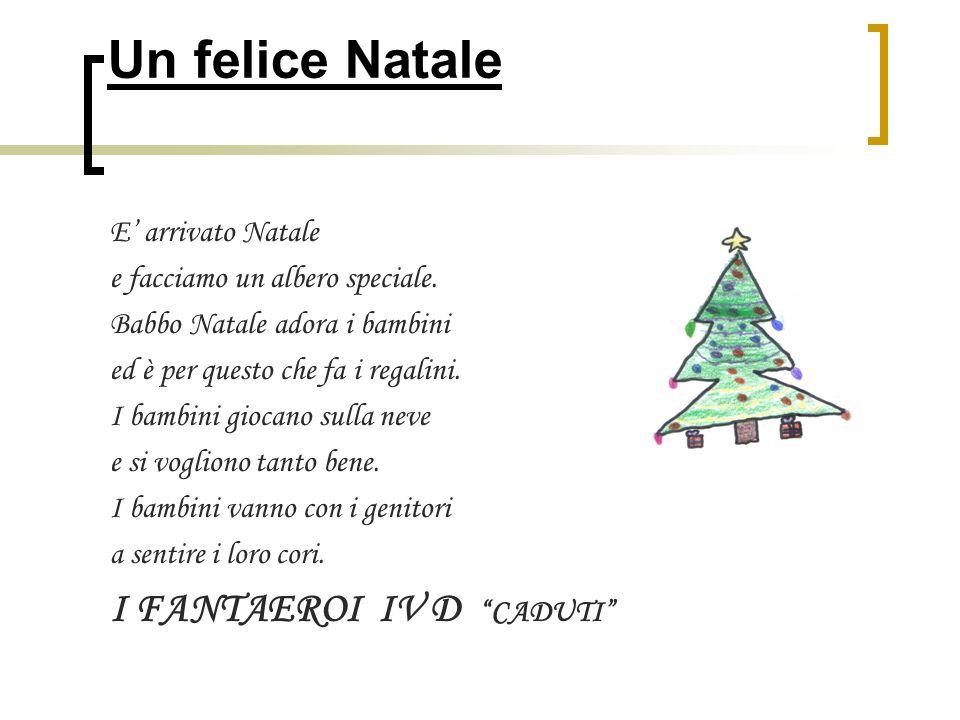 Un felice Natale E arrivato Natale e facciamo un albero speciale. Babbo Natale adora i bambini ed è per questo che fa i regalini. I bambini giocano su