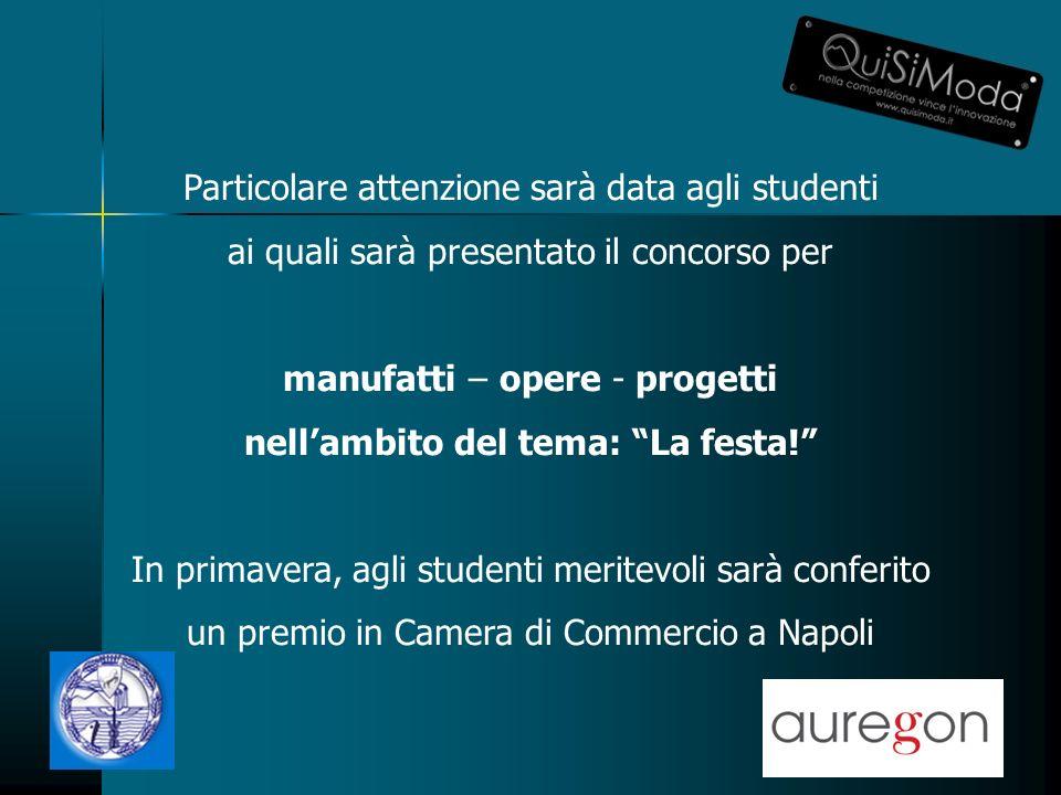 Particolare attenzione sarà data agli studenti ai quali sarà presentato il concorso per manufatti – opere - progetti nellambito del tema: La festa.