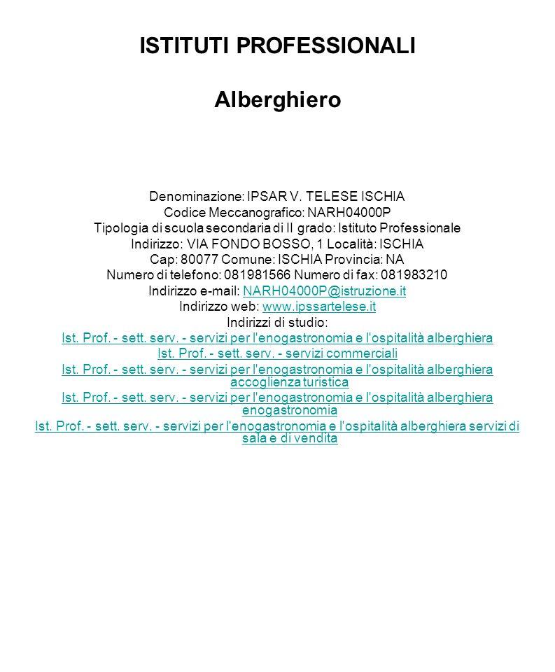 ISTITUTI PROFESSIONALI Alberghiero Denominazione: IPSAR V. TELESE ISCHIA Codice Meccanografico: NARH04000P Tipologia di scuola secondaria di II grado: