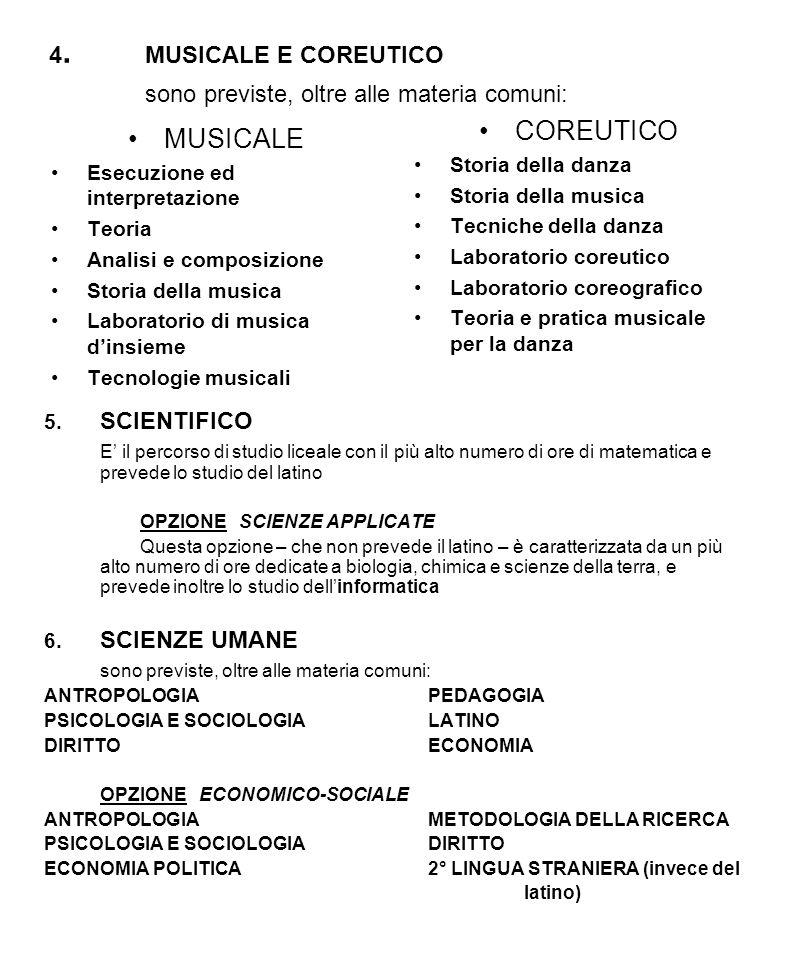 4. MUSICALE E COREUTICO sono previste, oltre alle materia comuni: MUSICALE Esecuzione ed interpretazione Teoria Analisi e composizione Storia della mu