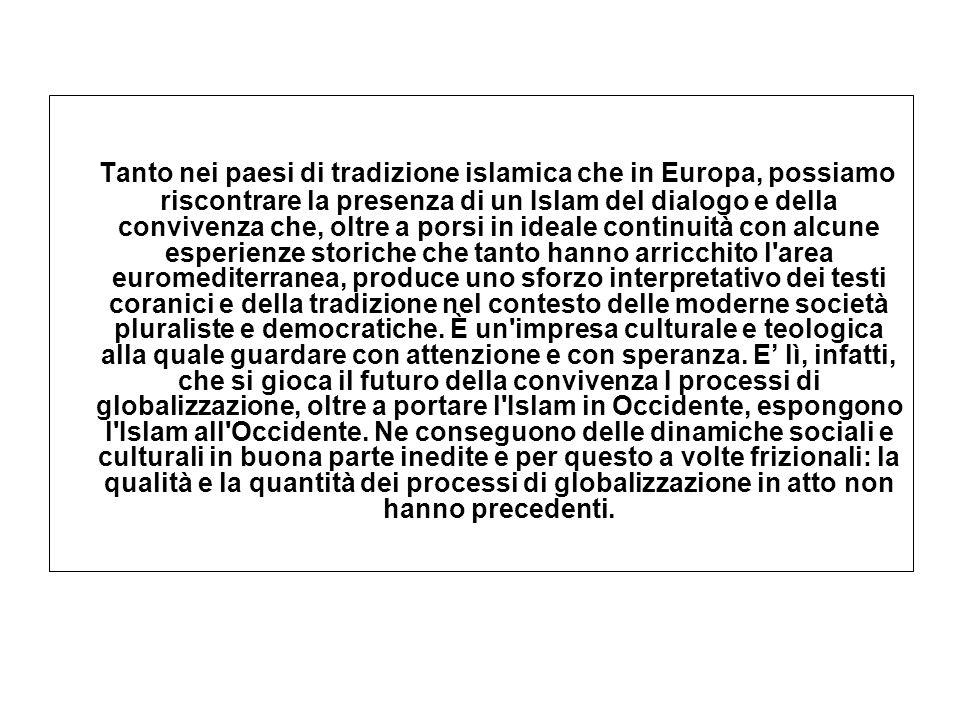 Tanto nei paesi di tradizione islamica che in Europa, possiamo riscontrare la presenza di un Islam del dialogo e della convivenza che, oltre a porsi i