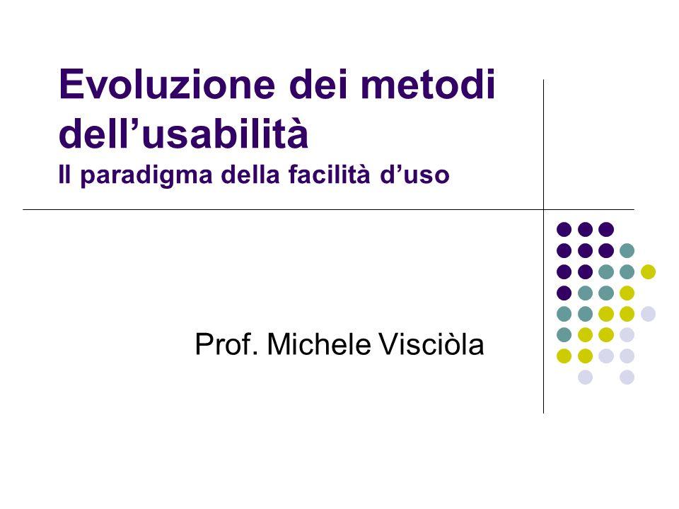 Evoluzione dei metodi dellusabilità Il paradigma della facilità duso Prof. Michele Visciòla