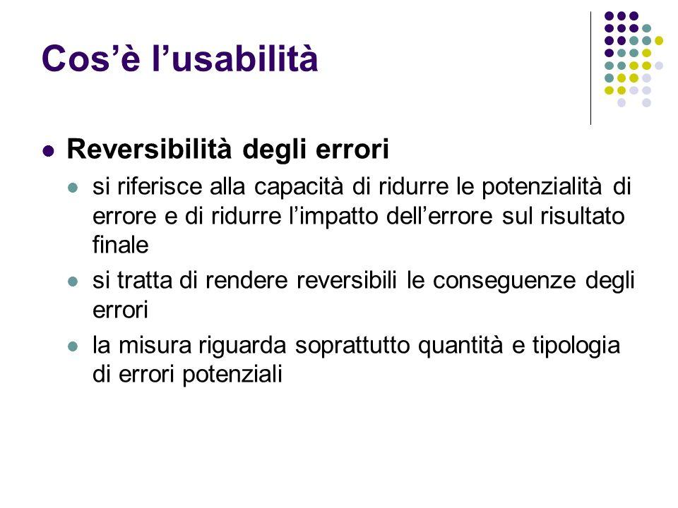 Cosè lusabilità Reversibilità degli errori si riferisce alla capacità di ridurre le potenzialità di errore e di ridurre limpatto dellerrore sul risultato finale si tratta di rendere reversibili le conseguenze degli errori la misura riguarda soprattutto quantità e tipologia di errori potenziali