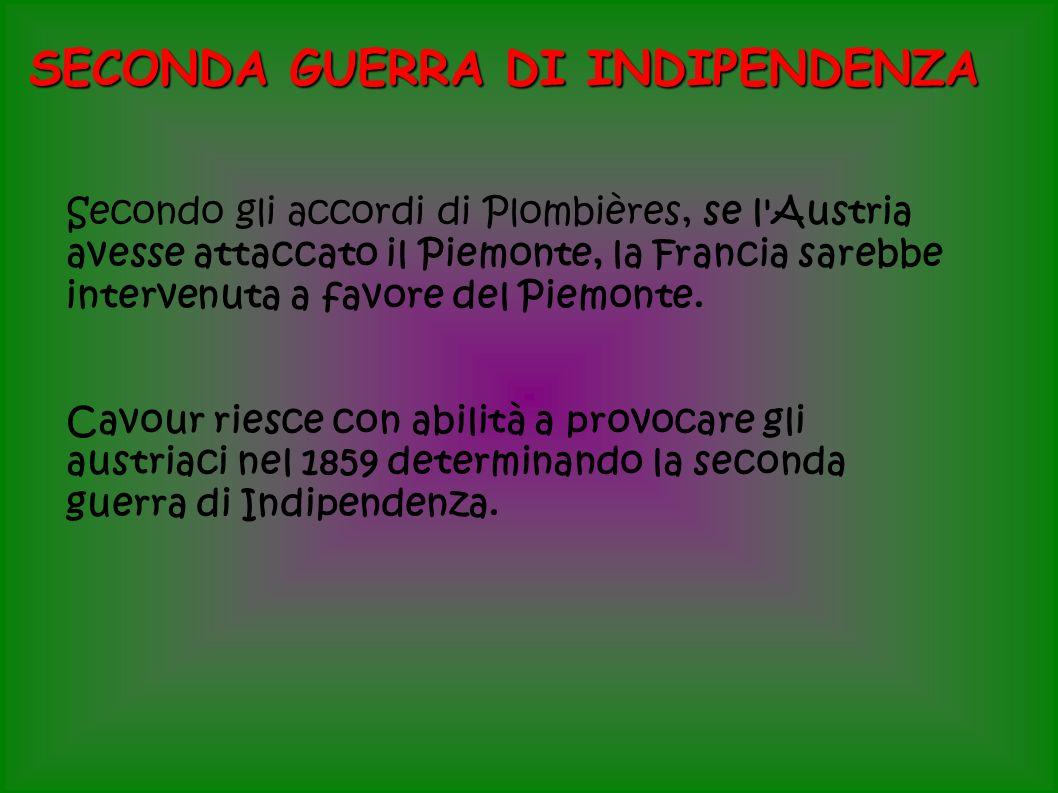 SECONDA GUERRA DI INDIPENDENZA Secondo gli accordi di Plombières, se l Austria avesse attaccato il Piemonte, la Francia sarebbe intervenuta a favore del Piemonte.