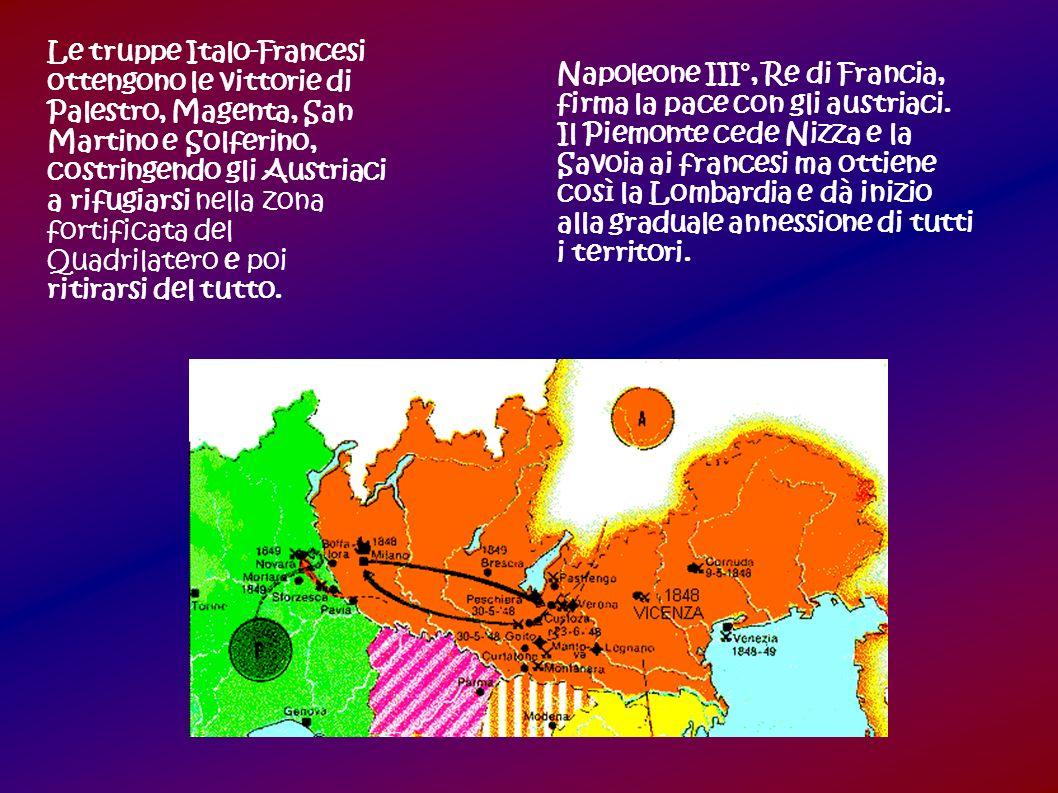 Le truppe Italo-Francesi ottengono le vittorie di Palestro, Magenta, San Martino e Solferino, costringendo gli Austriaci a rifugiarsi nella zona fortificata del Quadrilatero e poi ritirarsi del tutto.