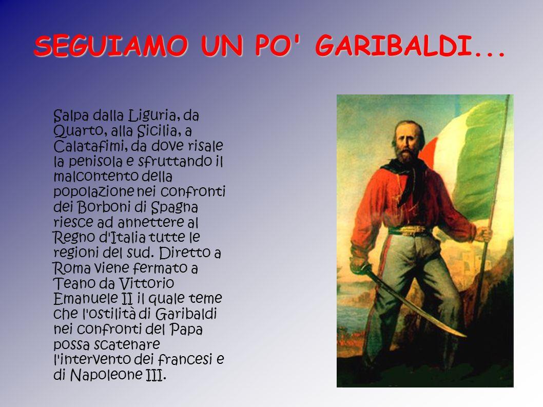 Salpa dalla Liguria, da Quarto, alla Sicilia, a Calatafimi, da dove risale la penisola e sfruttando il malcontento della popolazione nei confronti dei Borboni di Spagna riesce ad annettere al Regno d Italia tutte le regioni del sud.