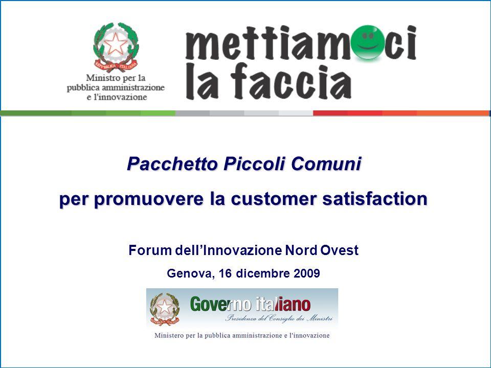 Pacchetto Piccoli Comuni per promuovere la customer satisfaction Forum dellInnovazione Nord Ovest Genova, 16 dicembre 2009
