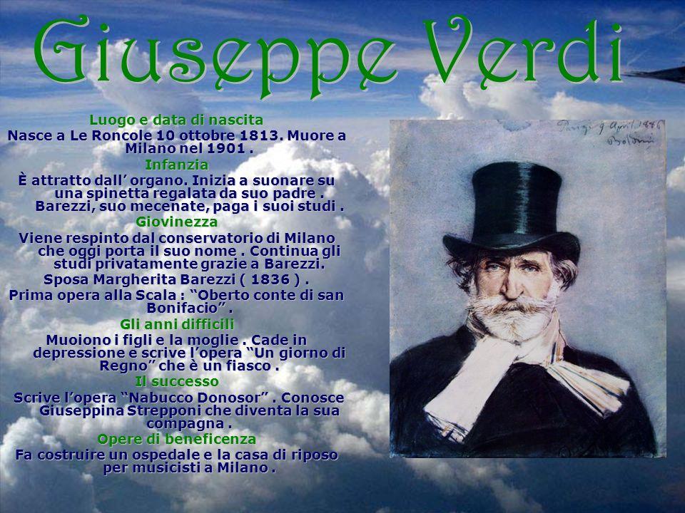 Luogo e data di nascita Nasce a Le Roncole 10 ottobre 1813. Muore a Milano nel 1901. Infanzia È attratto dall organo. Inizia a suonare su una spinetta