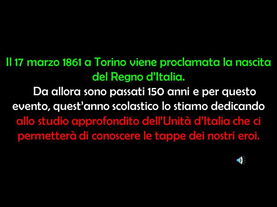Il 17 marzo 1861 a Torino viene proclamata la nascita del Regno dItalia. Da allora sono passati 150 anni e per questo evento, questanno scolastico lo