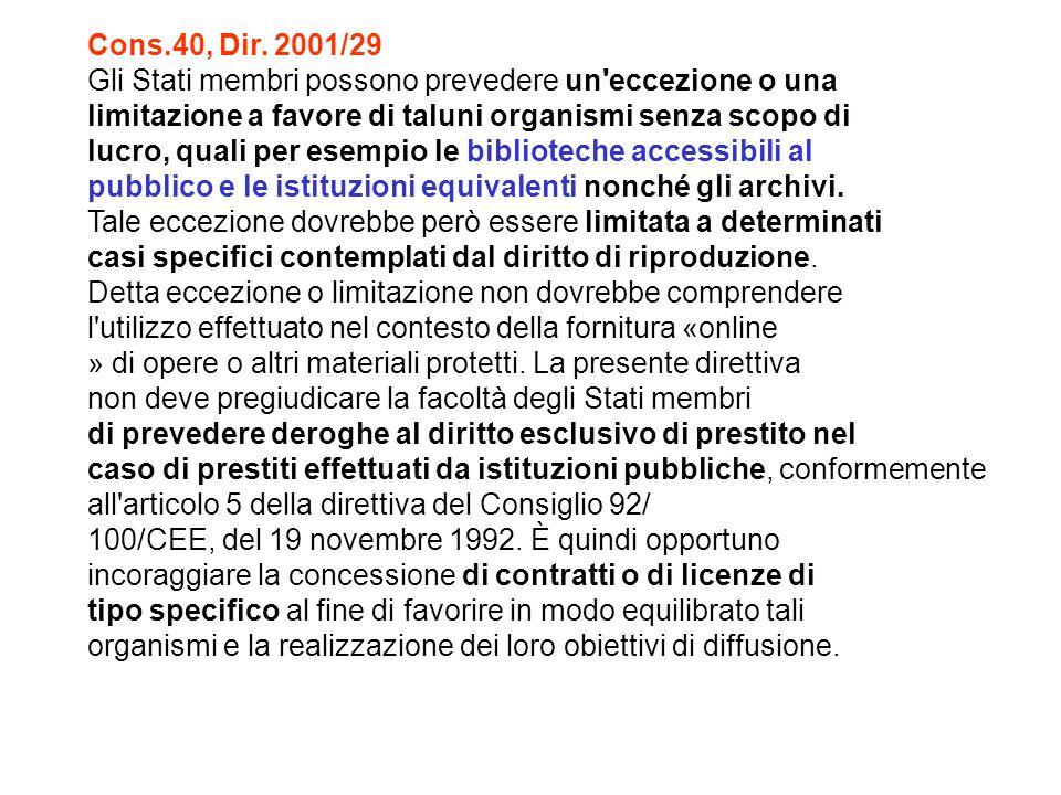 Cons.40, Dir. 2001/29 Gli Stati membri possono prevedere un'eccezione o una limitazione a favore di taluni organismi senza scopo di lucro, quali per e