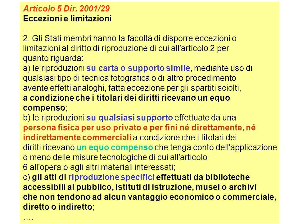Articolo 5 Dir. 2001/29 Eccezioni e limitazioni … 2. Gli Stati membri hanno la facoltà di disporre eccezioni o limitazioni al diritto di riproduzione