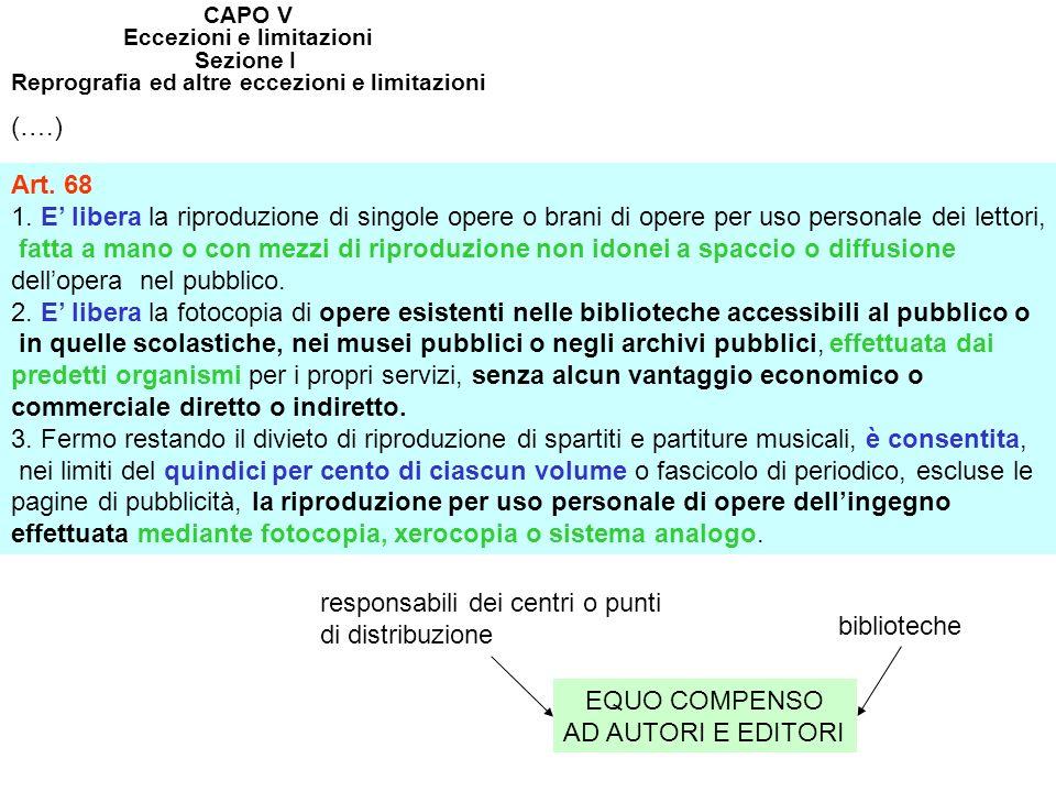 CAPO V Eccezioni e limitazioni Sezione I Reprografia ed altre eccezioni e limitazioni (….) Art. 68 1. E libera la riproduzione di singole opere o bran