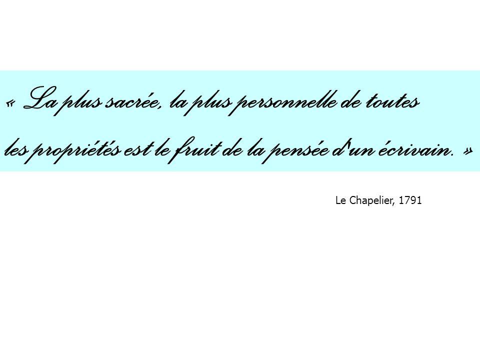 « La plus sacrée, la plus personnelle de toutes les propriétés est le fruit de la pensée d'un écrivain. » Le Chapelier, 1791