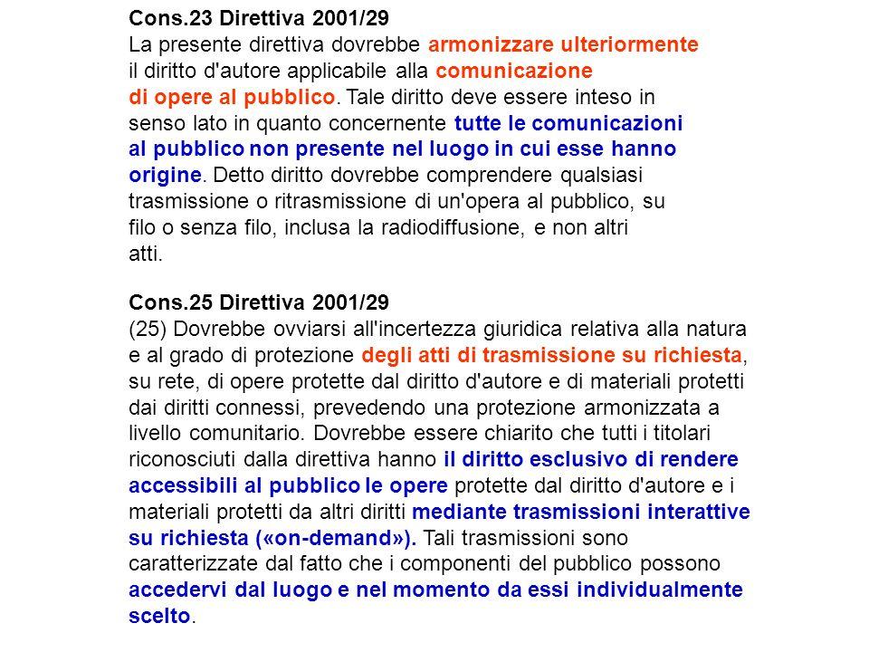 Cons.23 Direttiva 2001/29 La presente direttiva dovrebbe armonizzare ulteriormente il diritto d'autore applicabile alla comunicazione di opere al pubb