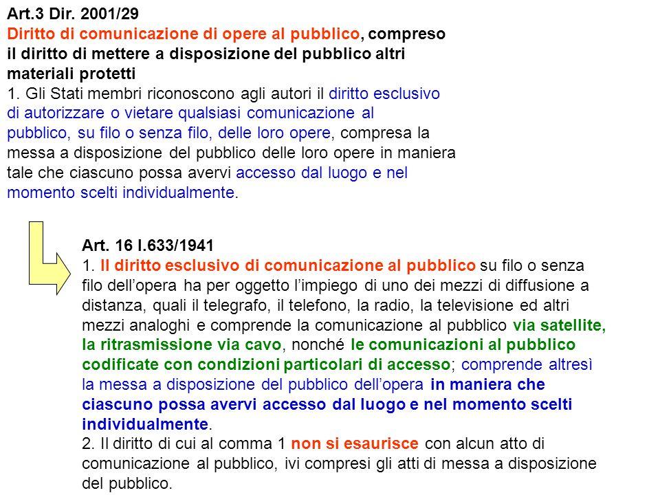 Art.3 Dir. 2001/29 Diritto di comunicazione di opere al pubblico, compreso il diritto di mettere a disposizione del pubblico altri materiali protetti