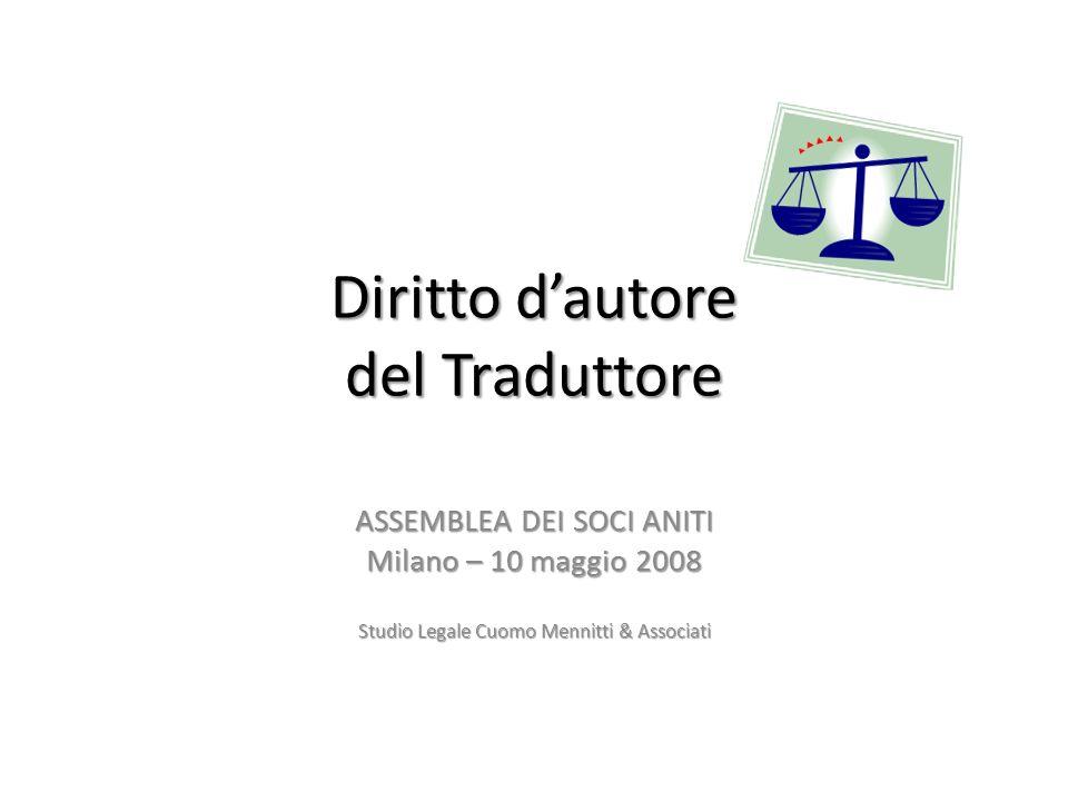 Diritto dautore del Traduttore ASSEMBLEA DEI SOCI ANITI Milano – 10 maggio 2008 Studio Legale Cuomo Mennitti & Associati