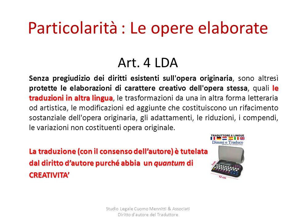 Particolarità : Le opere elaborate Art. 4 LDA le traduzioni in altra lingua Senza pregiudizio dei diritti esistenti sull'opera originaria, sono altres