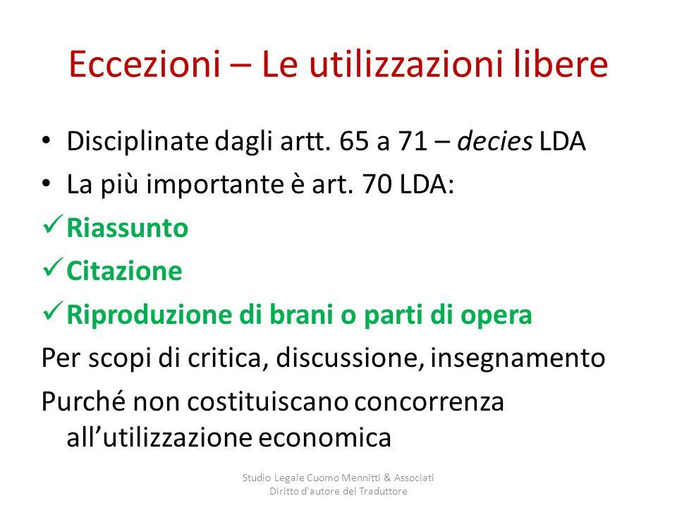 Eccezioni – Le utilizzazioni libere Disciplinate dagli artt. 65 a 71 – decies LDA La più importante è art. 70 LDA: Riassunto Citazione Riproduzione di