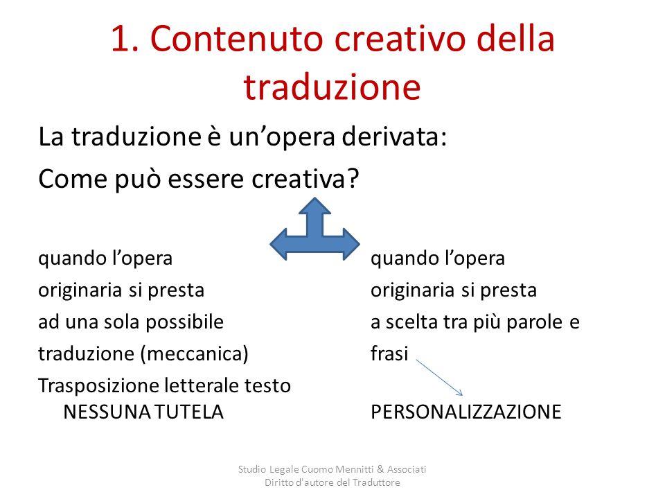 1. Contenuto creativo della traduzione La traduzione è unopera derivata: Come può essere creativa? quando lopera originaria si presta ad una sola poss