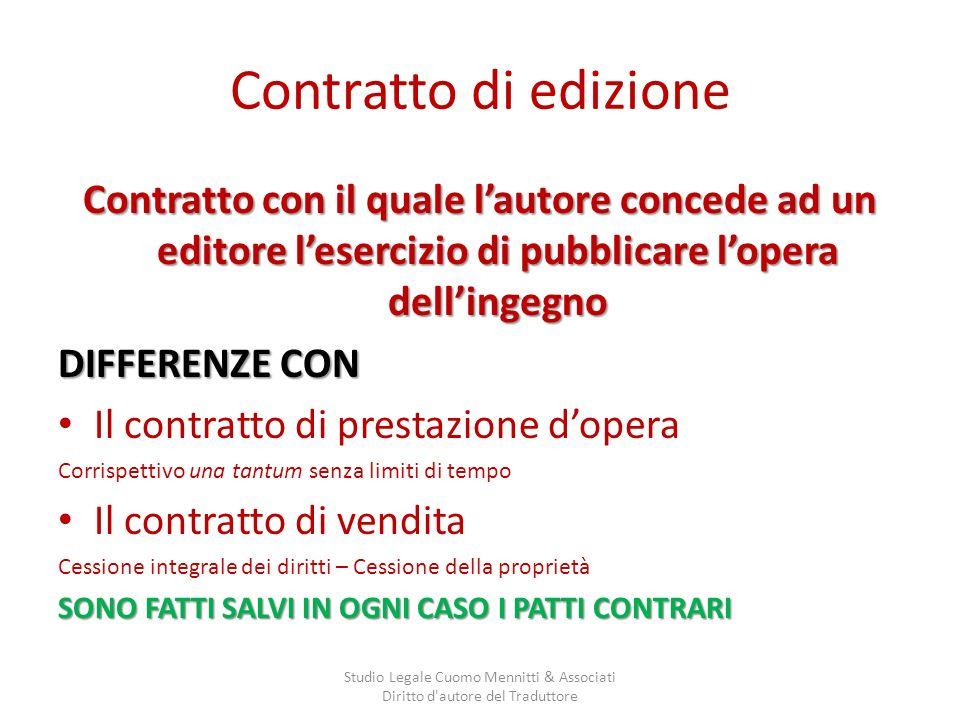 Contratto di edizione Contratto con il quale lautore concede ad un editore lesercizio di pubblicare lopera dellingegno DIFFERENZE CON Il contratto di