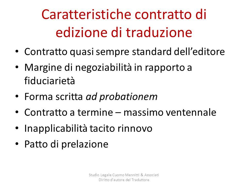 Caratteristiche contratto di edizione di traduzione Contratto quasi sempre standard delleditore Margine di negoziabilità in rapporto a fiduciarietà Fo