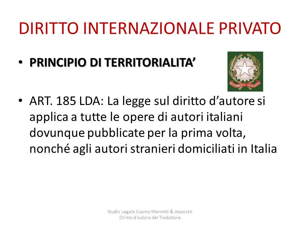 DIRITTO INTERNAZIONALE PRIVATO PRINCIPIO DI TERRITORIALITA PRINCIPIO DI TERRITORIALITA ART. 185 LDA: La legge sul diritto dautore si applica a tutte l