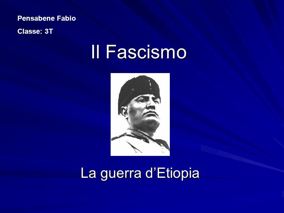 Il Fascismo La guerra dEtiopia Pensabene Fabio Classe: 3T