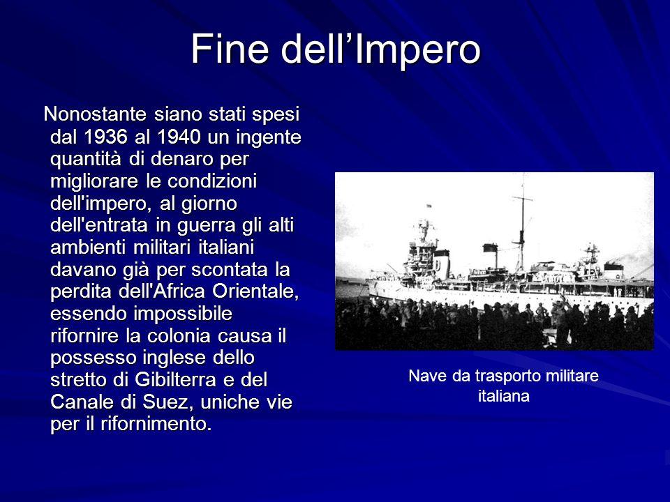 Fine dellImpero Nonostante siano stati spesi dal 1936 al 1940 un ingente quantità di denaro per migliorare le condizioni dell'impero, al giorno dell'e