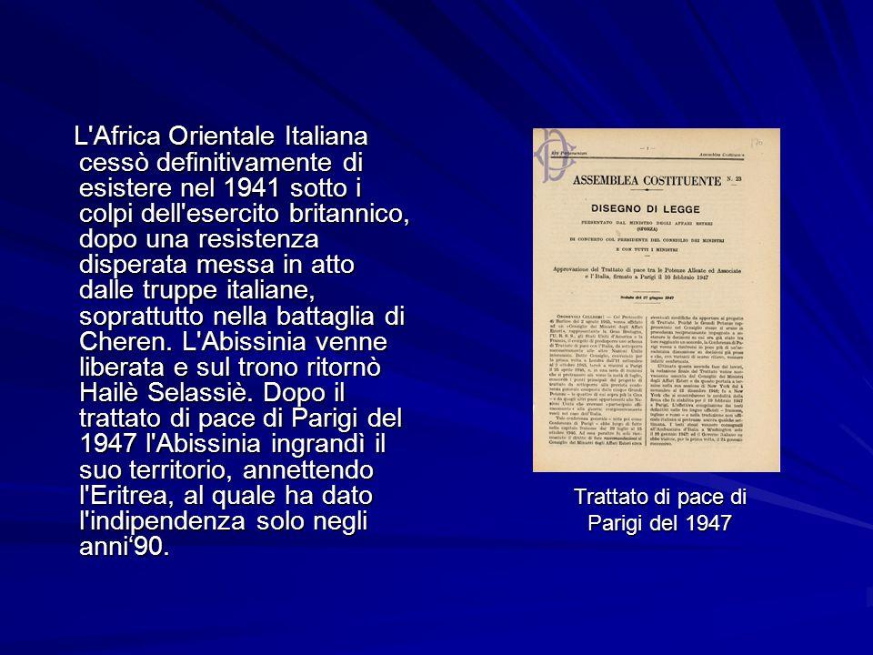 L Africa Orientale Italiana cessò definitivamente di esistere nel 1941 sotto i colpi dell esercito britannico, dopo una resistenza disperata messa in atto dalle truppe italiane, soprattutto nella battaglia di Cheren.