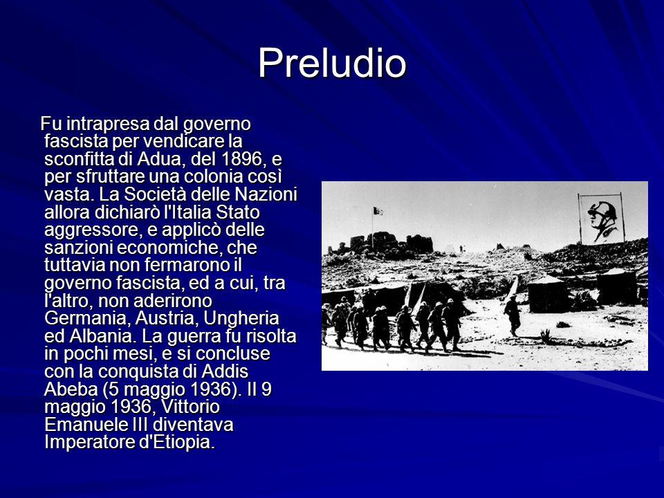 Preludio Fu intrapresa dal governo fascista per vendicare la sconfitta di Adua, del 1896, e per sfruttare una colonia così vasta. La Società delle Naz