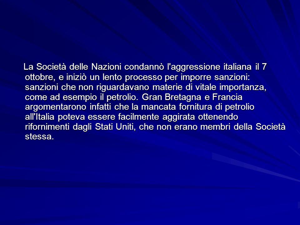 La Società delle Nazioni condannò l'aggressione italiana il 7 ottobre, e iniziò un lento processo per imporre sanzioni: sanzioni che non riguardavano