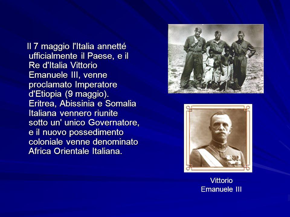 Il 7 maggio l'Italia annetté ufficialmente il Paese, e il Re d'Italia Vittorio Emanuele III, venne proclamato Imperatore d'Etiopia (9 maggio). Eritrea