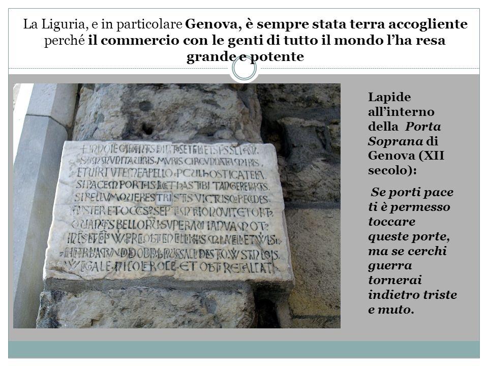 La Liguria, e in particolare Genova, è sempre stata terra accogliente perché il commercio con le genti di tutto il mondo lha resa grande e potente Lap