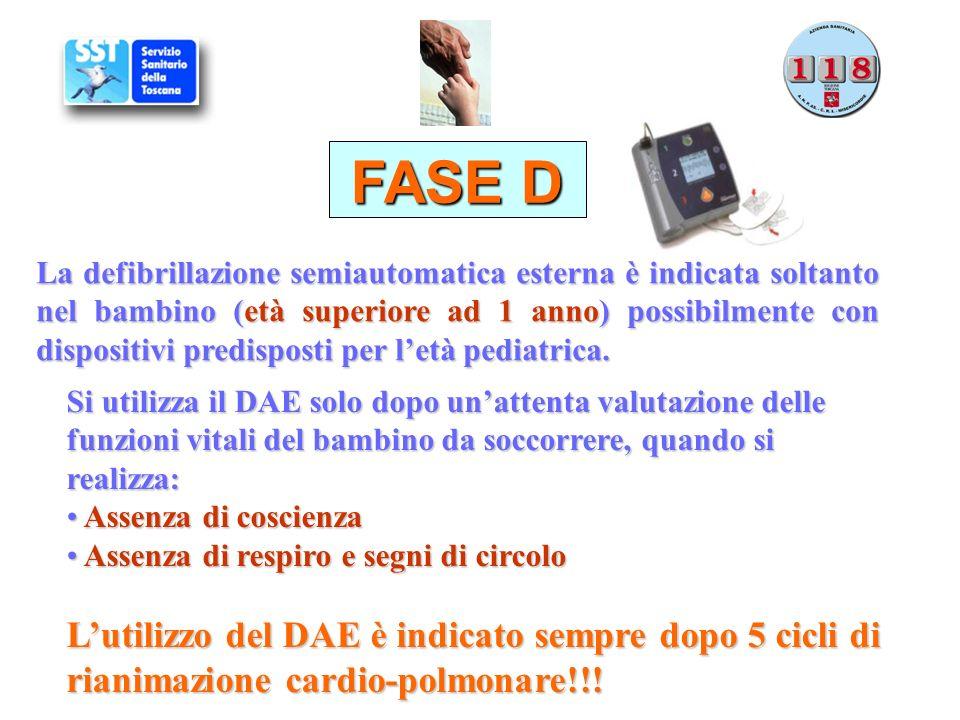 FASE D La defibrillazione semiautomatica esterna è indicata soltanto nel bambino (età superiore ad 1 anno) possibilmente con dispositivi predisposti p