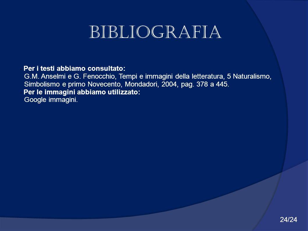 Bibliografia Per i testi abbiamo consultato: G.M. Anselmi e G. Fenocchio, Tempi e immagini della letteratura, 5 Naturalismo, Simbolismo e primo Novece