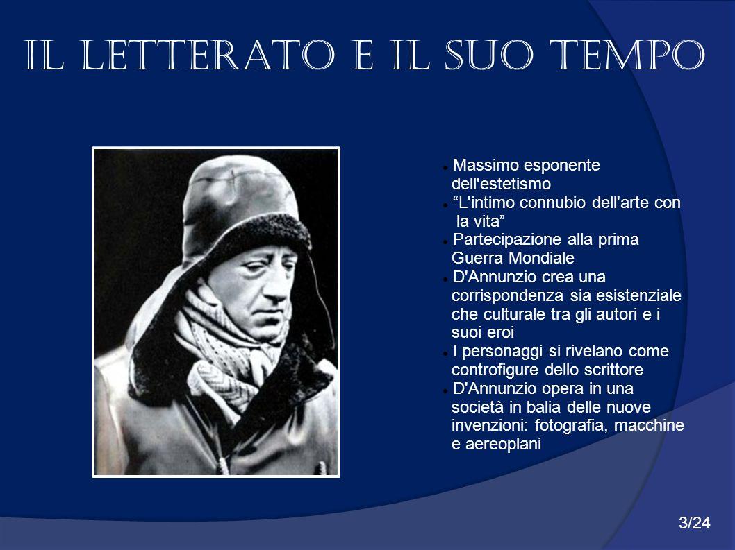 Massimo esponente dell'estetismo L'intimo connubio dell'arte con la vita Partecipazione alla prima Guerra Mondiale D'Annunzio crea una corrispondenza