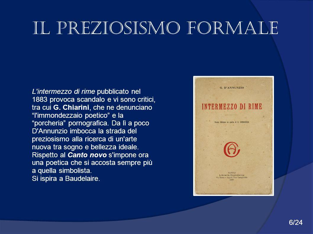 Il preziosismo formale L'intermezzo di rime pubblicato nel 1883 provoca scandalo e vi sono critici, tra cui G. Chiarini, che ne denunciano l'immondezz