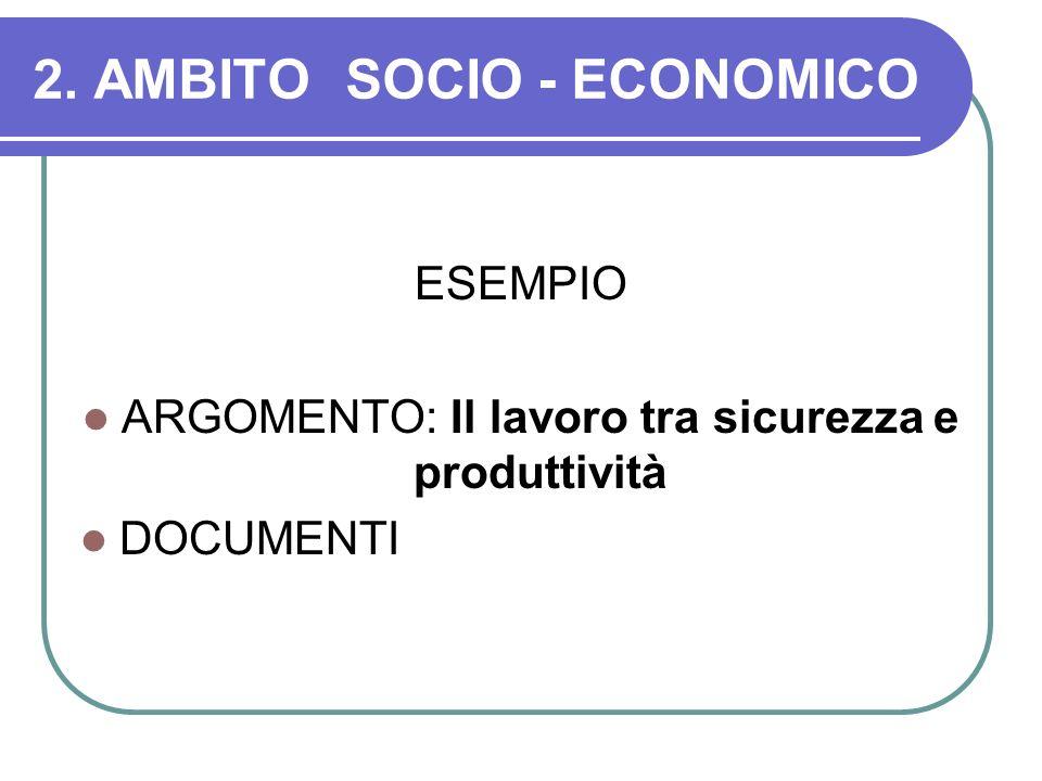 2. AMBITOSOCIO - ECONOMICO ESEMPIO ARGOMENTO: Il lavoro tra sicurezza e produttività DOCUMENTI