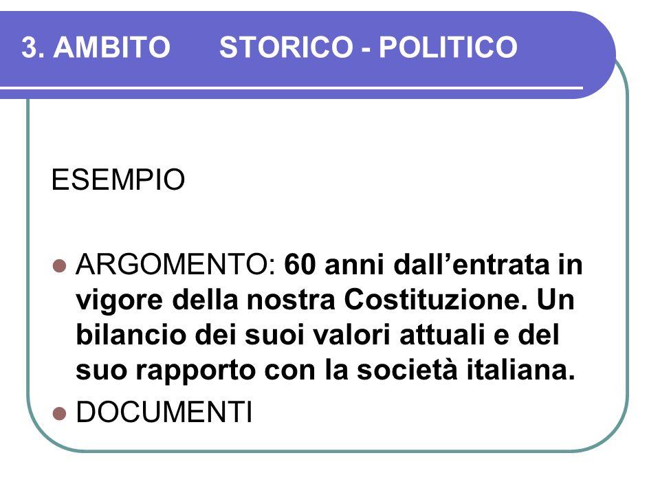 3. AMBITOSTORICO - POLITICO ESEMPIO ARGOMENTO: 60 anni dallentrata in vigore della nostra Costituzione. Un bilancio dei suoi valori attuali e del suo