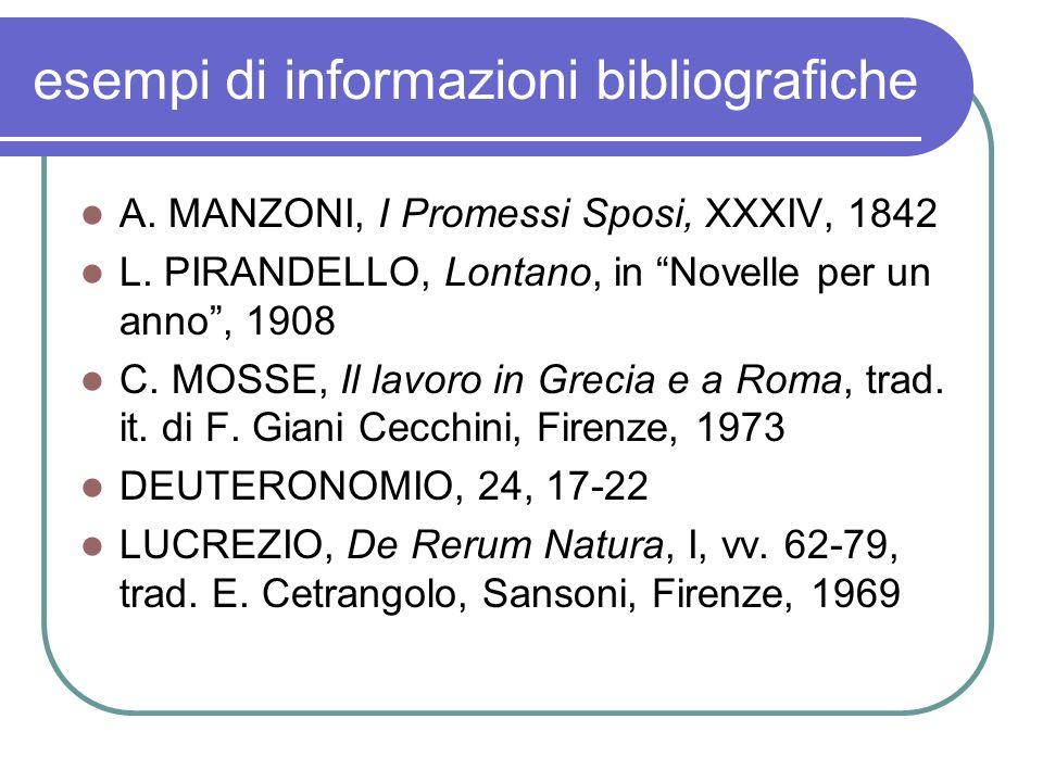 esempi di informazioni bibliografiche A.MANZONI, I Promessi Sposi, XXXIV, 1842 L.