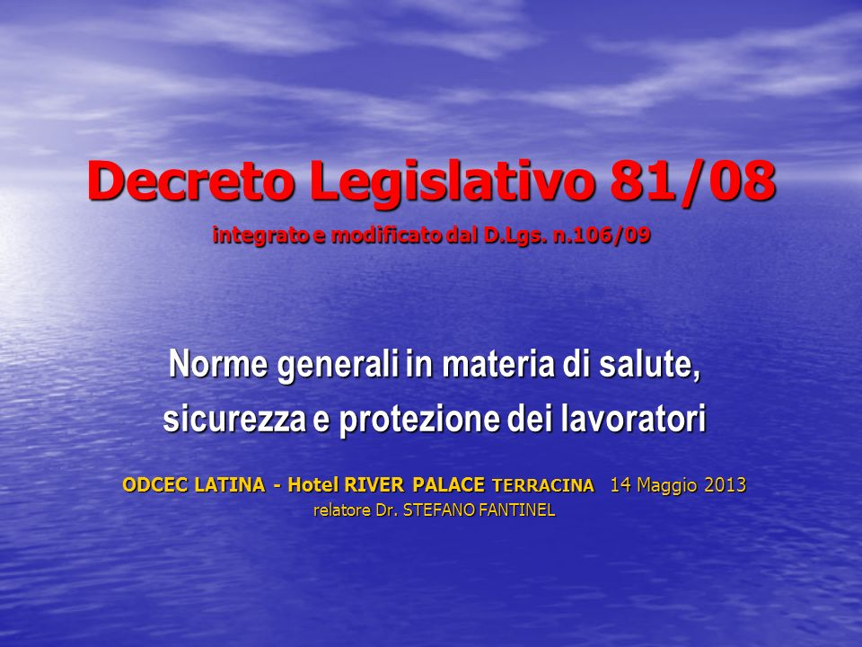 Decreto Legislativo 81/08 integrato e modificato dal D.Lgs. n.106/09 Norme generali in materia di salute, sicurezza e protezione dei lavoratori ODCEC