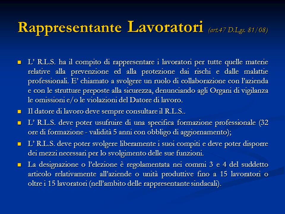 Rappresentante Lavoratori (art.47 D.Lgs. 81/08) L R.L.S. ha il compito di rappresentare i lavoratori per tutte quelle materie relative alla prevenzion