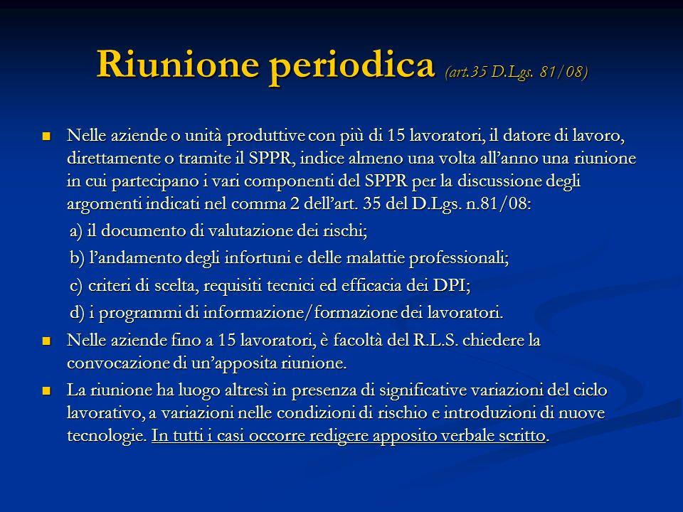 Riunione periodica (art.35 D.Lgs. 81/08) Nelle aziende o unità produttive con più di 15 lavoratori, il datore di lavoro, direttamente o tramite il SPP