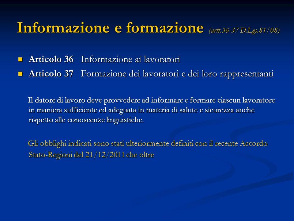 Informazione e formazione (artt.36-37 D.Lgs.81/08) Articolo 36 Informazione ai lavoratori Articolo 36 Informazione ai lavoratori Articolo 37 Formazion