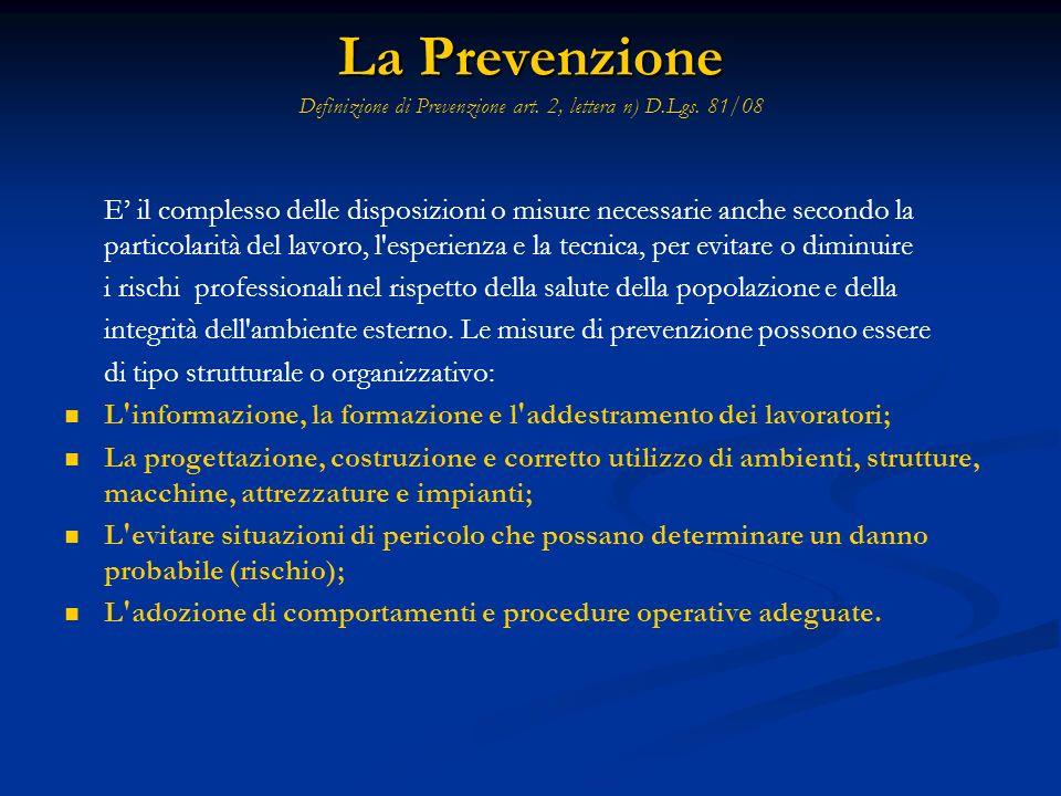 La Prevenzione La Prevenzione Definizione di Prevenzione art. 2, lettera n) D.Lgs. 81/08 E il complesso delle disposizioni o misure necessarie anche s