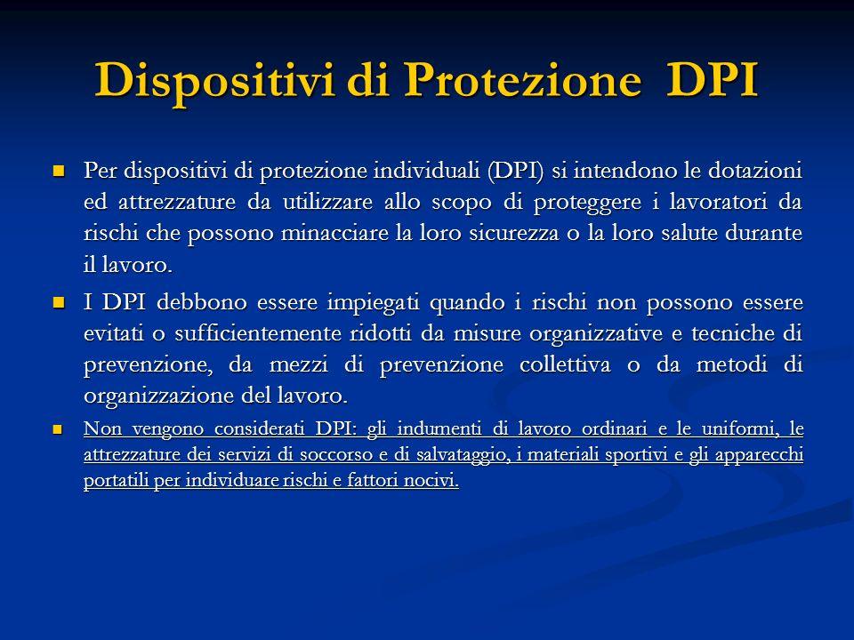 Dispositivi di Protezione DPI Per dispositivi di protezione individuali (DPI) si intendono le dotazioni ed attrezzature da utilizzare allo scopo di pr